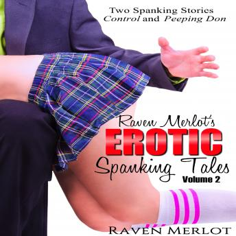 Download Raven Merlot's Erotic Spanking Tales Volume 2 :Two Spanking Stories: Control and Peeping Don by Raven Merlot