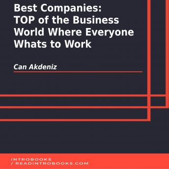Best Companies: TOP of the Business World Where Everyone Whats to Work, Can Akdeniz
