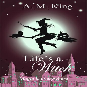 Life's A Witch, A. M. King
