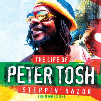 Download Steppin' Razor: The Life of Peter Tosh by John Massouri