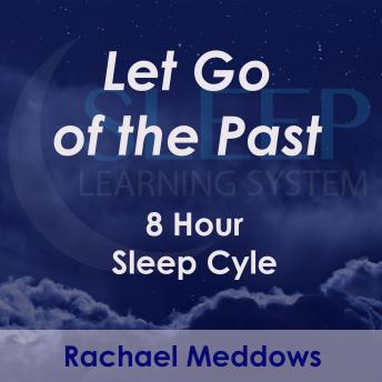 8 Hour Sleep Cycle - Let Go of the Past: Meditation & Hypnosis, Joel Thielke