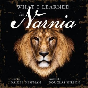 What I Learned in Narnia, Douglas Wilson