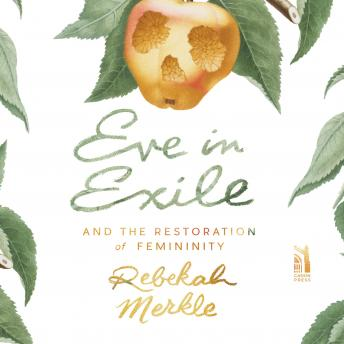 Eve in Exile: And the Restoration of Femininity