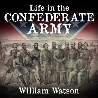 Life in the Confederate Army, William Watson