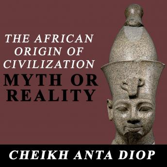 African Origin of Civilization, The: Myth or Reality