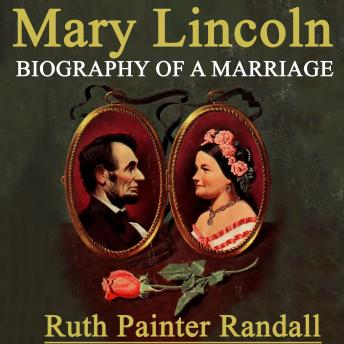 Download Mary Lincoln Biography of a Marriage by Ruth Painter Randall