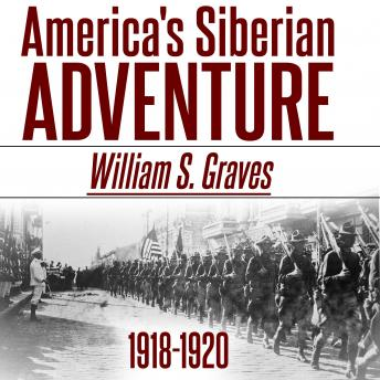 Download America's Siberian Adventure, 1918-1920 by William Sidney Graves
