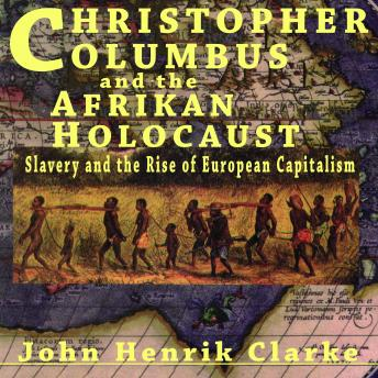 Download Christopher Columbus and the Afrikan Holocaust: Slavery and the Rise of European Capitalism by John Henrik Clarke