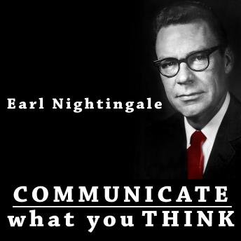 Communicate what You Think, Earl Nightingale