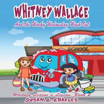 Whitney Wallace and the Wacky Wednesday Wash-Out: For 4-10 Year Olds, Perfect for Bedtime & Young Readers, Audio book by Susan G. Charles