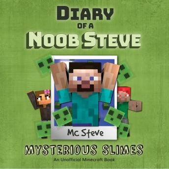 Diary Of A Minecraft Noob Steve Book 2: Mysterious Slimes: (An Unofficial Minecraft Book)