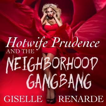 Download Hotwife Prudence and the Neighborhood Gangbang: Group Sex Erotica by Giselle Renarde