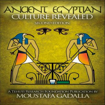 Ancient Egyptian Culture Revealed, 2nd edition, Moustafa Gadalla