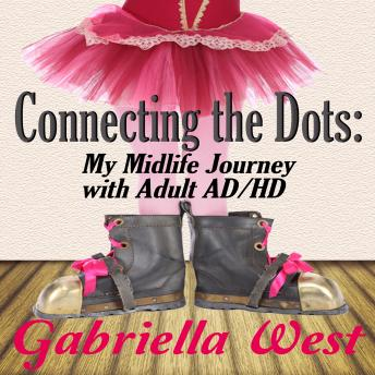 Download Connecting the Dots: My Midlife Journey with Adult ADHD by Gabriella West