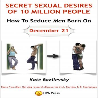 How To Seduce Men Born On December 21 Or Secret Sexual Desires of 10 Million People: Demo From Shan Hai Jing Research Discoveries By A. Davydov & O. Skorbatyuk, Kate Bazilevsky