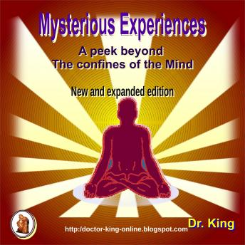 Mysterious Experiences: A Peek Beyond The Confines Of The Mind (New And Expanded Edition)