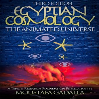 Download Egyptian Cosmology The Animated Universe: 3rd edition by Moustafa Gadalla