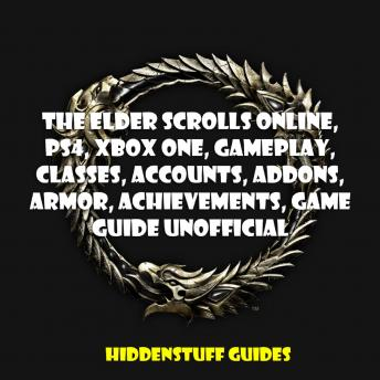 Elder Scrolls Online, PS4, Xbox One, Gameplay, Classes, Accounts, Addons, Armor, Achievements, Game Guide Unofficial