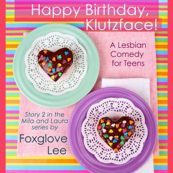 Download Happy Birthday, Klutzface!: A Lesbian Comedy for Teens by Foxglove Lee