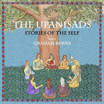 The Upanishads, The: Stories of the Self with Graham Burns