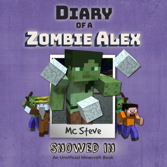 Diary Of A Minecraft Zombie Alex Book 3: Snowed In: (An Unofficial Minecraft Book)