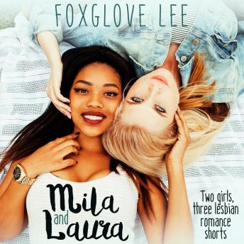 Download Mila and Laura: Two girls, three lesbian romance shorts by Foxglove Lee