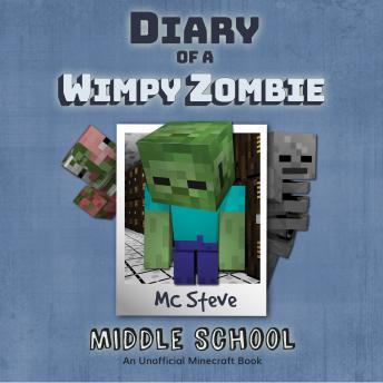 Diary Of A Minecraft Wimpy Zombie: Middle School: An Unofficial Minecraft Book, Mc Steve