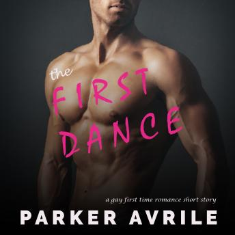 Download First Dance: A Gay First Time Romance by Parker Avrile