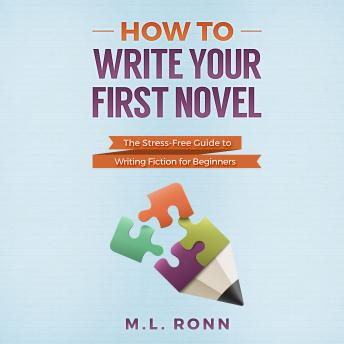 Download How to Write Your First Novel: The Stress-Free Guide to Writing Fiction for Beginners by M.L. Ronn
