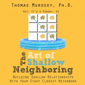 Download Art of Shallow Neighboring: Building Shallow Relationships With Your Eight Closest Neighbors by Thomas Murosky