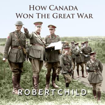 Download How Canada Won the Great War by Robert Child