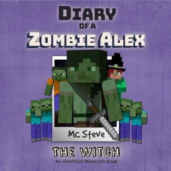 Diary Of A Minecraft Zombie Alex: The Witch: (An Unofficial Minecraft Book)