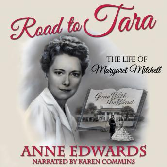 Road to Tara: The Life of Margaret Mitchell, Audio book by Anne Edwards