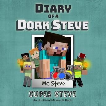 Diary Of A Minecraft Dork Steve: Super Steve: (An Unofficial Minecraft Book)