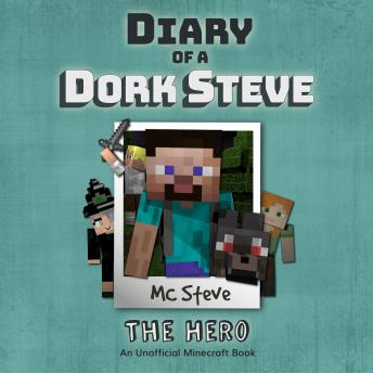 Diary Of A Minecraft Dork Steve: The Hero: (An Unofficial Minecraft Book)