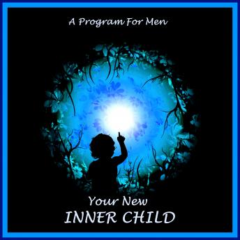 Your New Inner Child For Men: Unlock Your Creativity, Joy And Love