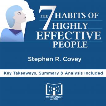 7 Habits of Highly Effective People by Stephen R. Covey: Key Takeaways, Summary & Analysis Included, Audio book by Improvement Audio