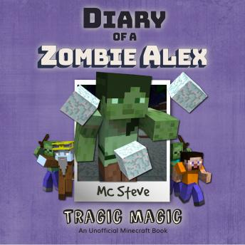 Diary Of A Minecraft Zombie Alex Book 5: Tragic Magic: (An Unofficial Minecraft Book)