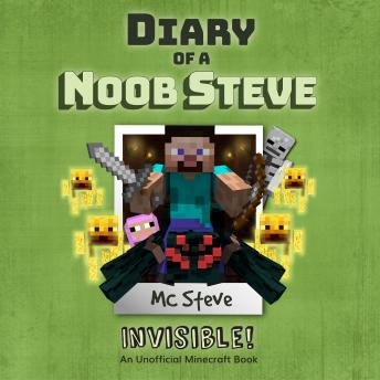 Diary Of A Minecraft Noob Steve Book 4: Invisible!: (An Unofficial Minecraft Book)