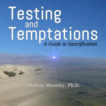 Testing and Temptations: A Guide to Sanctification, Thomas Murosky