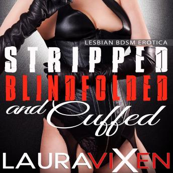 Stripped, Blindfolded and Cuffed: Lesbian BDSM Erotica