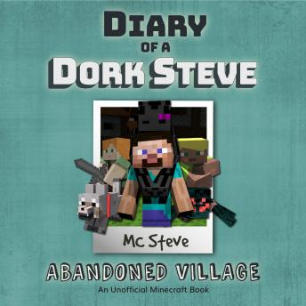 Diary Of A Minecraft Dork Steve: Abandoned Village: (An Unofficial Minecraft Book), Mc Steve
