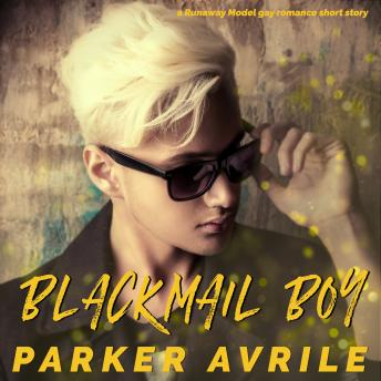 Download Blackmail Boy: A Runaway Model Gay Romance Short Story by Parker Avrile