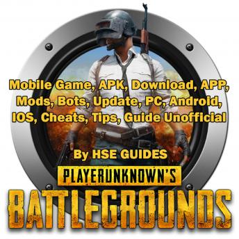 PUBG Mobile Game, APK, Download, APP, Mods, Bots, Update, PC, Android, IOS, Cheats, Tips, Guide Unofficial, Hse Guides