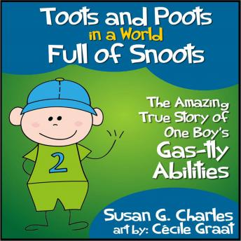 Toots and Poots in a World Full of Snoots: The Amazing True Story of One Boys Gastly Abilities: Diary of a Kindergarten Grade Farting Ninja