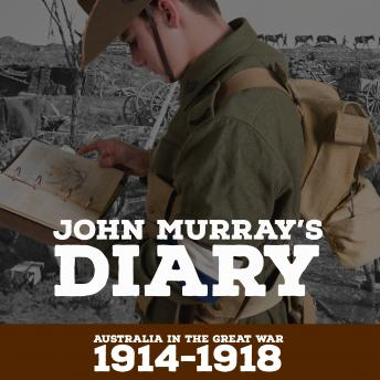 Download John Murray's Diary 1914-1918: Australia in the Great war by Ian Patterson, Graham Wilson, Darryl Kelly; Steve Wilson