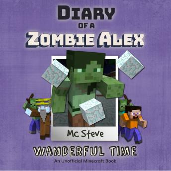 Diary Of A Minecraft Zombie Alex Book 4: Wanderful Time: (An Unofficial Minecraft Book)