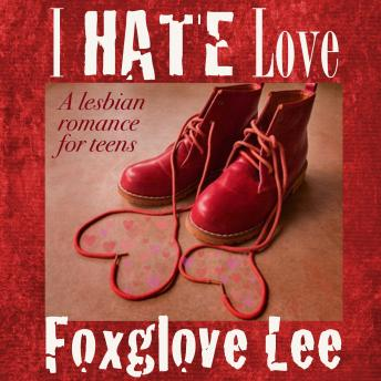 I Hate Love: A Lesbian Romance for Teens