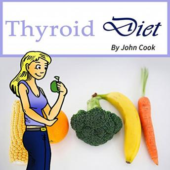 Thyroid Diet: Lose Weight Fast and Control Your Metabolism Despite Hypothyroidism, John Cook