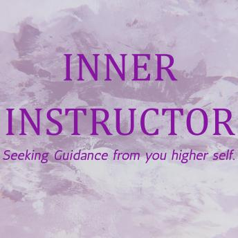 Inner Instructor: Seeking Guidance from you higher self.
